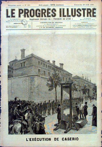 """Η εκτέλεση του Σάντε Καζέριο στην Progres Illustre Λυών ακριβώς στις 5πμ στις 16 Αυγούστου 1894. Μπροστά στην γκιλοτίνα, αναφώνησε: """"Coraggio cugini—evviva l'anarchia!"""" (Κουράγιο ξαδέρφια—ζήτω η αναρχία!)"""